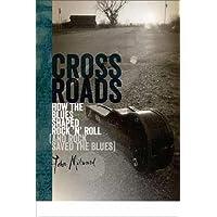 Crossroads: How the Blues Shaped Rock 'n' Roll