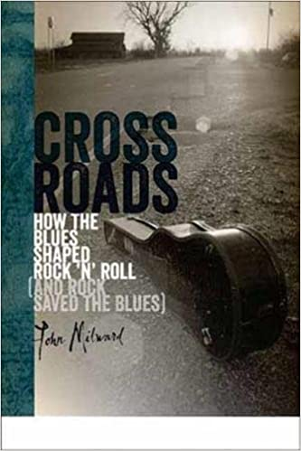 Crossroads How The Blues Shaped Rock N Roll And Rock Saved The