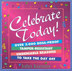 Celebrate Today: Over 3,000 Boss-Proof, Tamper Resistant Undeniable Reasons to Take the Day Off