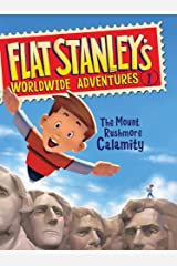 Flat Stanley's Worldwide Adventures #1: The Mount Rushmore Calamity Kindle Edition
