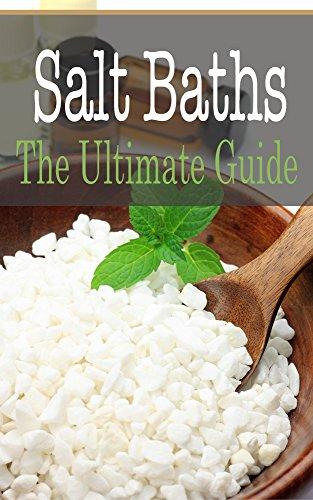Salt Baths: The Ultimate Guide