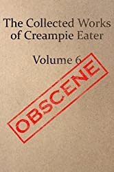 The Collected Works of Creampie Eater Volume 6