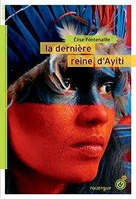 La dernière reine d'Ayiti par Elise Fontenaille