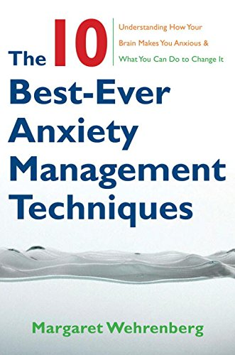 The 10 Best-Ever Anxiety Management Techniques: Understanding How Your Brain Makes You Anxious and What You Can Do to Change It (The 10 Best Ever Anxiety Management Techniques Workbook)