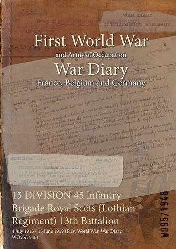 15 Division 45 Infantry Brigade Royal Scots (Lothian Regiment) 13th Battalion: 4 July 1915 - 15 June 1919 (First World War, War Diary, Wo95/1946) PDF