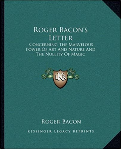 Roger Bacon's Letter: Concerning The Marvelous Power Of Art And Nature And The Nullity Of Magic by Roger Bacon (2010-09-10)