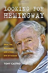 Looking for Hemingway: Spain, the Bullfights, and a Final Rite of Passage Hardcover