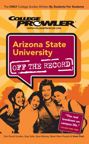 Arizona State University - College Prowler Guide (Off the Record)