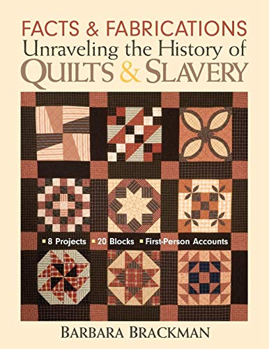 - Facts & Fabrications-Unraveling the History of Quilts & Slavery: 8 Projects 20 Blocks First-Person Accounts