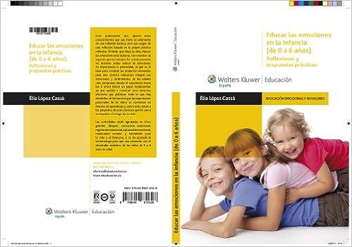 Educar Las Emociones En La Infancia De 0 A 6 Años Reflexiones Y Propuestas Prácticas Educación Emocional Y En Valores Spanish Edition 9788499870328 López Cassà èlia Pujol Maura María Antonia Books
