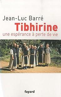 Tibhirine, une espérance à perte de vie par Jean-Luc Barré