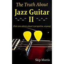The Truth About Jazz Guitar II: (from one veteran player's perspective, anyway)