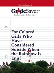 GradeSaver (TM) ClassicNotes: For Colored Girls Who Have Considered Suicide When the Rainbow Is Enuf (English Edition)