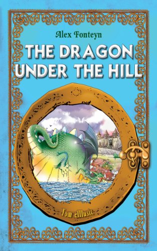 The Dragon under the Hill. An Illustrated Classic Tale for Kids by Alex Fonteyn (Excellent for Bedtime & Young Readers)