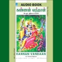 Kannan Vandaan Audiobook by K. R. Srinivasa Raghavan Narrated by Vidhya Chariputra