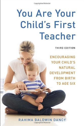 Read Online By Rahima Baldwin Dancy You Are Your Child's First Teacher, Third Edition: Encouraging Your Child's Natural Development from (3rd Edition) PDF