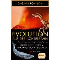 Evolution auf der Achterbahn: Oder warum wir Menschen unsere Existenz einem Vulkanausbruch verdanken