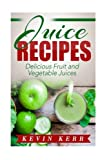 Juice Recipes: Delicious Fruit and Vegetable Juices.