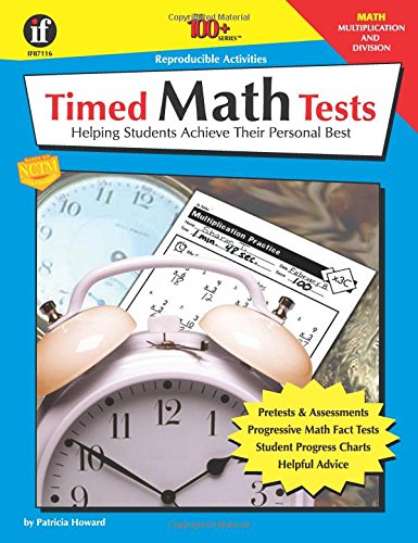 Timed Math Tests: Helping Students Achieve Their Personal Best - Multiplication And Division (The 100+ Series)