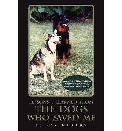 By S. Kay Murphy The Dogs Who Saved Me [Paperback]