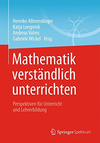 Download Mathematik verständlich unterrichten: Perspektiven für Unterricht und Lehrerbildung (German Edition) PDF