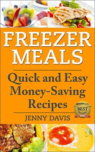 Freezer Meals: Quick and Easy Money-Saving Recipes by Jenny Davis