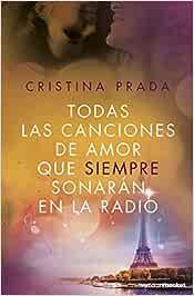 Todas las canciones de amor que siempre sonarán en la radio La Erótica: Amazon.es: Prada, Cristina: Libros