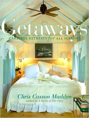 Getaways: Carefree Retreats for All Seasons: Chris Casson ...