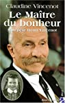 Le maître du bonheur, mon père Henri Vincenot par Vincenot