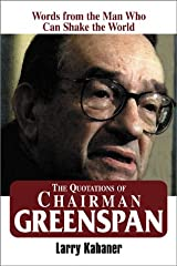 The Quotations of Chairman Greenspan: Words from the Man Who Can Shake the World Hardcover
