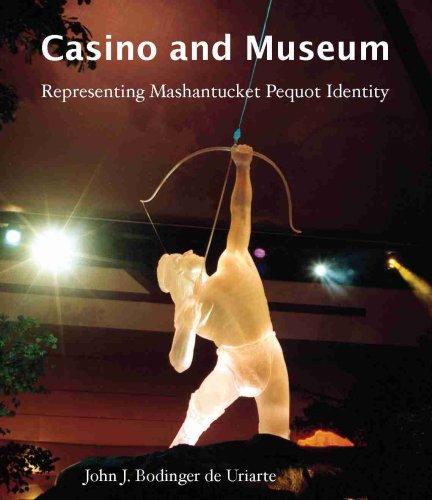 Casino and Museum: Representing Mashantucket Pequot - Connecticut Mashantucket