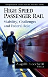 High Speed Passenger Rail: Viability, Challenges and Federal Role (Transportation Issues, Policies and R&d)