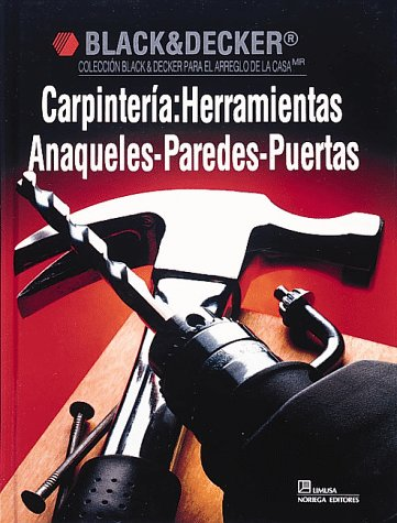 Carpinteria: Herramientas Anaqueles-Paredes-Puertas: Herramientas-Anaqueles-Paredes-Puertas/Carpentry (Black & Decker Home Improvement Library) (Spanish Edition) (Herramientas Black&decker compare prices)