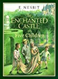 The Enchanted Castle and Five Children In It (Fully Illustrated and Annotated) (Literary Classics Collection Book 31)