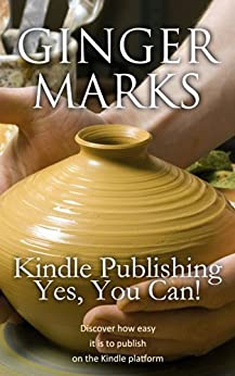 Kindle Publishing, Yes You Can!: Discover how easy it is to publish on the Kindle Platform by [Marks, Ginger]