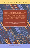 Skilled Immigrant and Native Workers in the United States : The Economic Competition Debate and Beyond, Batalova, Jeanne, 1593321368