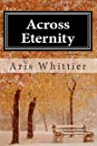 Across Eternity, Aris Whittier, 1463655274
