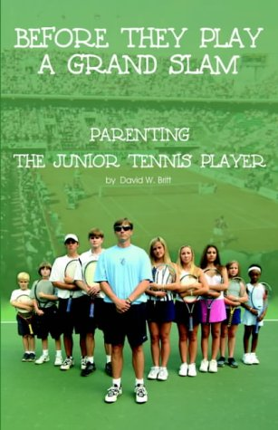 Before They Play a Grand Slam: Parenting the Junior Tennis Player (Tennis Junior Player)