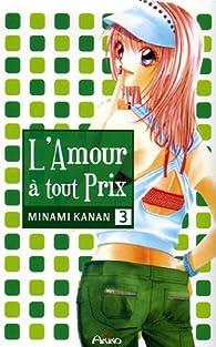 L'amour à tout prix, tome 3 par Kanan Minami