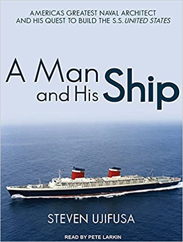 A Man and His Ship: America's Greatest Naval Architect and His Quest