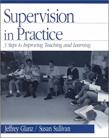 Supervision in Practice: Three Steps to Improving Teaching and Learning: 3 Steps to Improving Teaching and Learning / Jeffrey Glanz, Susan Sullivan.