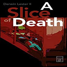 A Slice of Death Audiobook by Derwin Lester II Narrated by Jason Sprenger