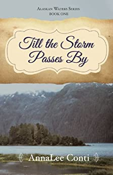 Till the Storm Passes By (Alaskan Waters Series Book 1) by [Conti, AnnaLee]