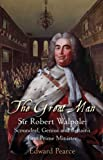 img - for The Great Man: Sir Robert Walpole - Scoundrel, Genius and Britain's First Prime Minister by Edward Pearce (1-Feb-2007) Hardcover book / textbook / text book