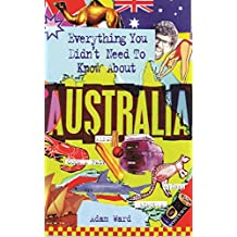 Everything You Didn't Need to Know About Australia (Everything You Didn't Need to Know Series)