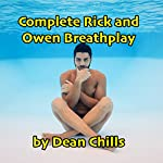 Complete Rick and Owen Breathplay | Dean Chills