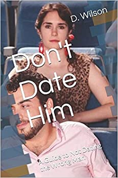 Don't Date Him: A Guide to Not Dating the Wrong Man