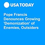 Pope Francis Denounces Growing 'Demonization' of Enemies, Outsiders | David Gibson