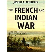 The French and Indian War (Annotated): Complete Historical Series in 6 Novels