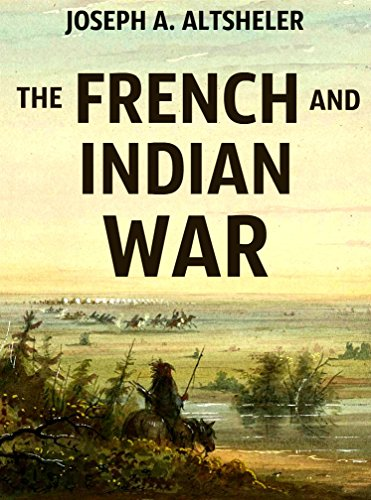 The French and Indian War (Annotated): Complete Historical Series in 6 Novels ()